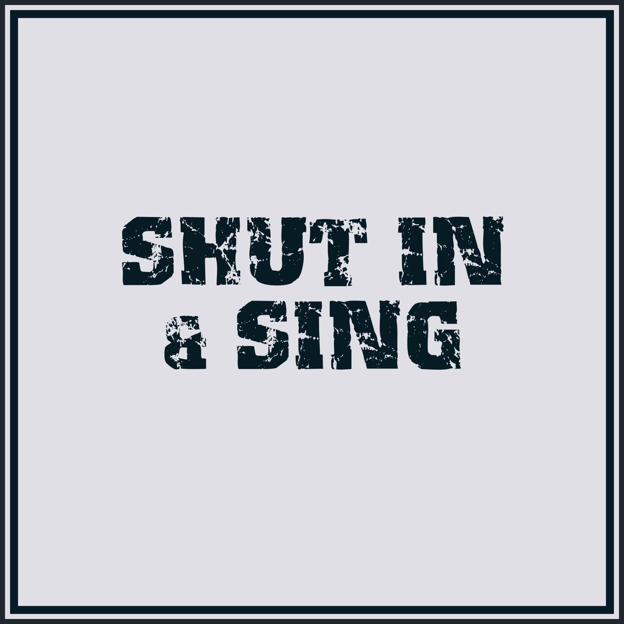 Shut In & Sing