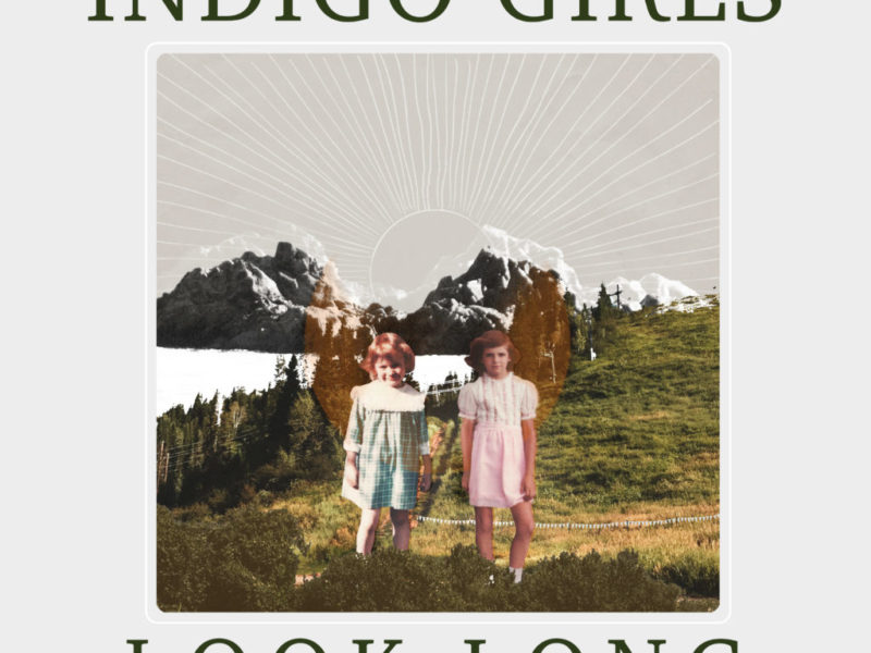 Indigo Girls: Look Long
